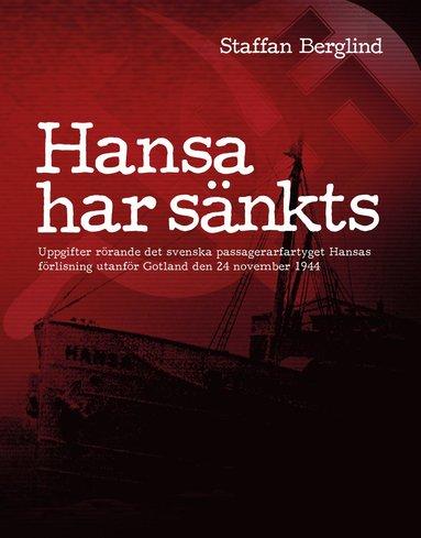 bokomslag Hansa har sänkts : uppgifter rörande det svenska passagerarfartyget Hansas förlisning utanför Gotland den 24 november 1944