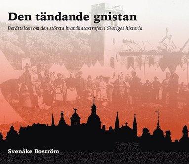 bokomslag Den tändande gnistan : berättelsen om den största brandkatastrofen i Sveriges historia