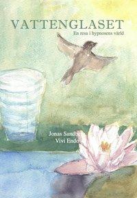 bokomslag Vattenglaset : en resa i hypnosens värld
