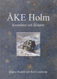bokomslag Åke Holm : keramiker och skulptör