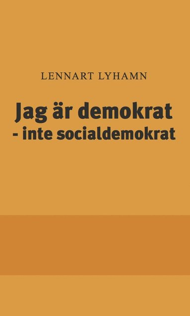 bokomslag Jag är demokrat - inte socialdemokrat