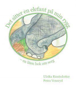 bokomslag Det sitter en elefant på min rygg - en liten bok om sorg
