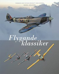bokomslag Flygande klassiker : Warbirds and vintage aircraft over Sweden