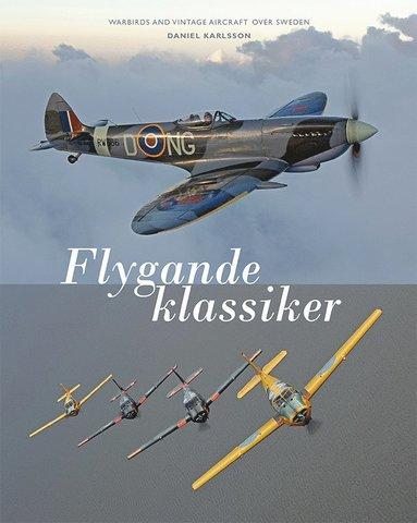 bokomslag Flygande klassiker : Warbirds and vintage aircraft over Sweden