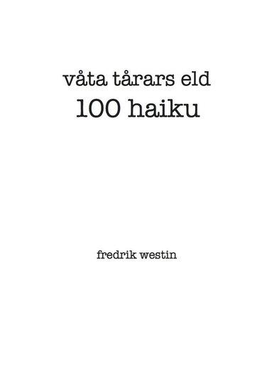 bokomslag våta tårars eld : 100 haiku