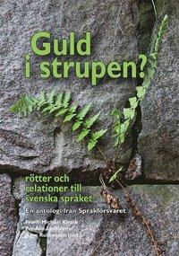 bokomslag Guld i strupen? Rötter och relationer till svenska språket