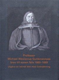 bokomslag Professor Michael Wexionius Gyldenstolpes brev till sonen Nils 1660-1669