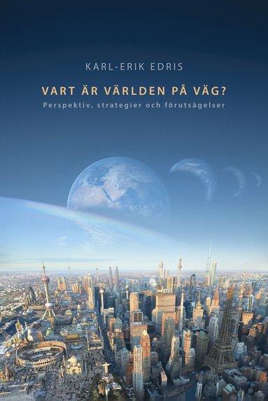 bokomslag Vart är världen på väg? : perspektiv, strategier och förutsägelser