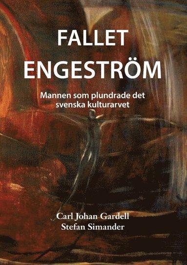 bokomslag Fallet Engeström : mannen som plundrade det svenska kulturarvet