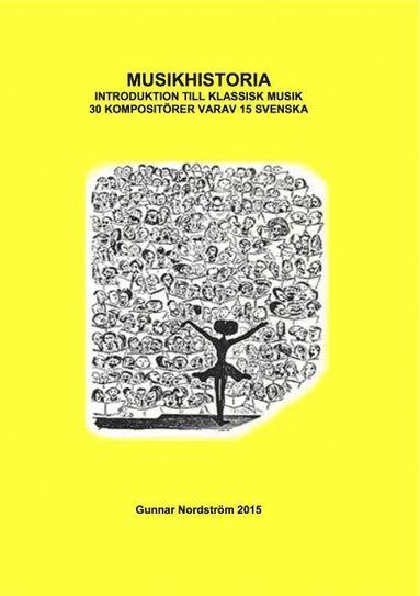 bokomslag Musikhistoria : introduktion till klassisk musik - 30 kompositörer varav 15 svenska