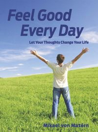 Feel good every day : let your thoughts change your life