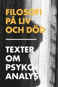 bokomslag Filosofi på liv och död : texter om psykoanalys