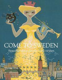bokomslag Come to Sweden : reseaffischerna som charmade världen