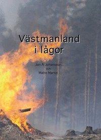 bokomslag Västmanland i lågor : en reportagebok om några dagar i slutet av juli och början av augusti 2014 - dagar som för alltid skall stå i glasklart minne hos västmanlänningarna