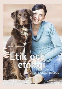 bokomslag Etik och etologi : för ett lyckligt hundliv