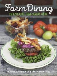 bokomslag Farm Dining : en ko(k)bok från Wapnö Gård