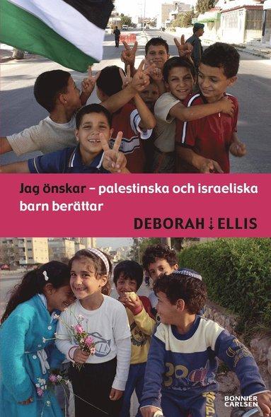 bokomslag Jag önskar : palestinska och israeliska barn berättar