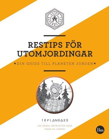 bokomslag Restips för utomjordingar : din guide till planeten jorden