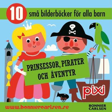 bokomslag Prinsessor, pirater och äventyr : 10 små bilderböcker för alla barn