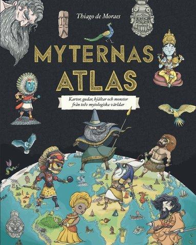 bokomslag Myternas atlas : kartor, gudar, hjältar och monster från tolv mytologiska världar