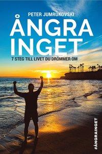 bokomslag Ångra inget : 7 steg till livet du drömmer om
