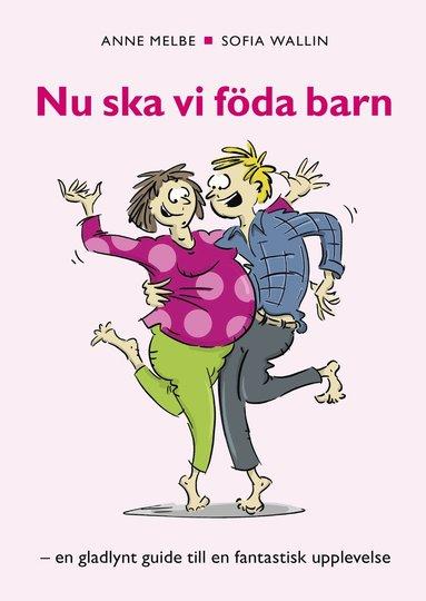bokomslag Nu ska vi föda barn : en gladlynt guide till en fantastik upplevelse