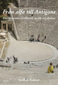 bokomslag Från alfa till Antigone : det klassiska Greklands språk och kultur