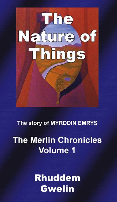 bokomslag The nature of things : the story of Myrddin Emrys