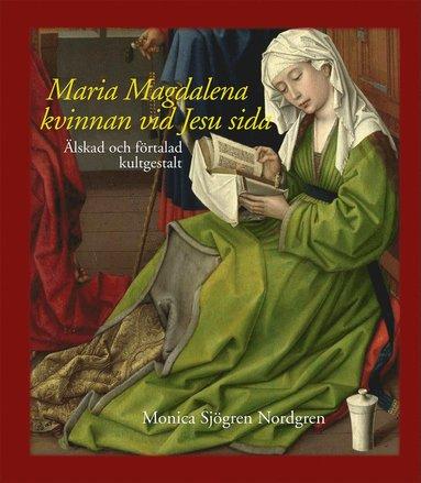 bokomslag Maria Magdalena - kvinnan vid Jesu sida : älskad och förtalad kultgestalt