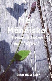 bokomslag Mer Människa : tankar om livet och den tid vi lever i