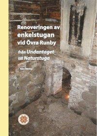 bokomslag Renoveringen av enkelstugan vid Övra Runby : från Undantaget till naturstuga
