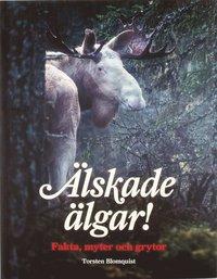 bokomslag Älskade älgar! : fakta, myter och grytor