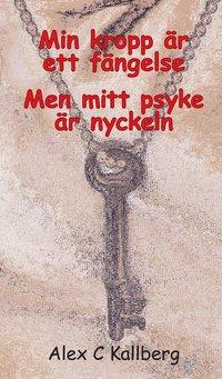 bokomslag Min kropp är ett fängelse men mitt psyke är nyckeln