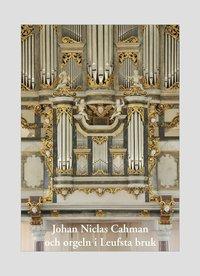 bokomslag Johan Niclas Cahman och orgeln i Leufsta bruk