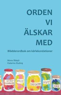 bokomslag Orden vi älskar med : blädderordbok om kärleksrelationer