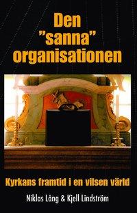 """bokomslag Den """"sanna"""" organisationen : kyrkan framtid i en vilsen värld"""