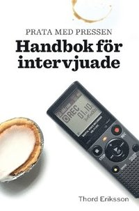 bokomslag Prata med pressen : handbok för intervjuade