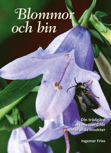 bokomslag Blommor och bin : din trädgård - ett matbord för pollinerande insekter