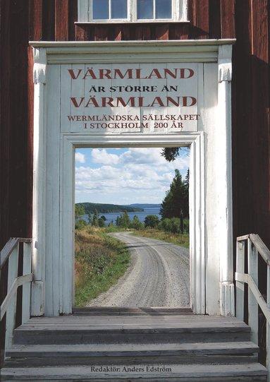 bokomslag Värmland är större än Värmland : Wermländska sällskapet i Stockholm 200 år