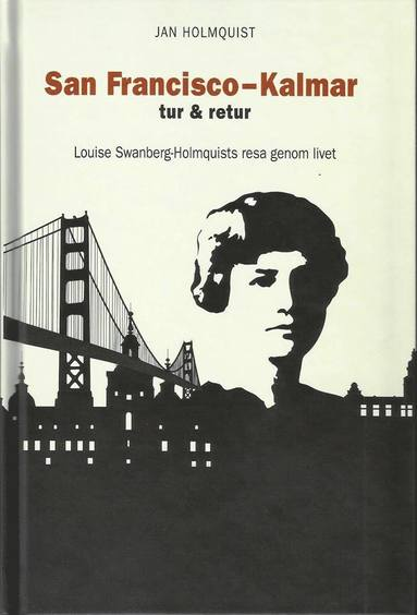 bokomslag San Francisco-Kalmar tur & retur : Louise Swanberg-Holmquists resa genom livet