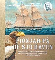 bokomslag Pionjär på de sju haven : den osannolika historien om den första världsomseglingen under svensk flagg och andra äventyr