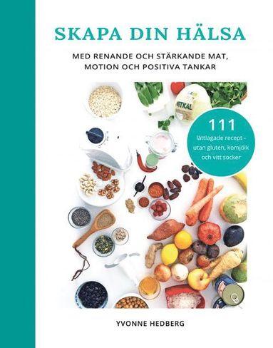 bokomslag Skapa din hälsa : med renande och stärkande mat, motion och positiva tankar