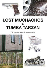 bokomslag Lost Muchachos & Tumba Tarzan : två stycken actionfilmsmanuskript