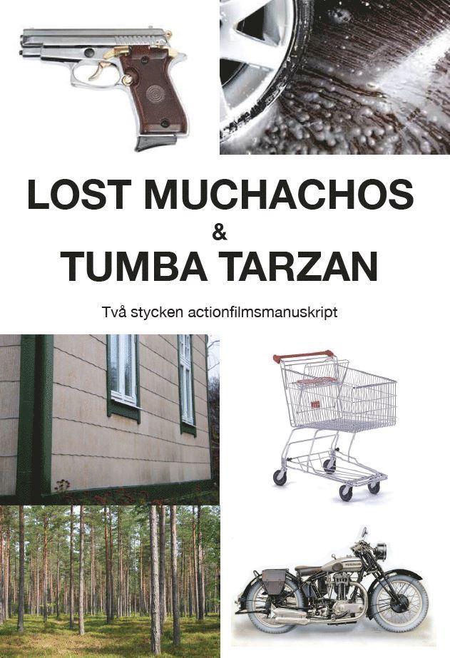 Lost Muchachos & Tumba Tarzan : två stycken actionfilmsmanuskript 1
