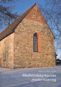 bokomslag Medeltidskyrkornas modernisering: Den svenska restaureringsdiskursen och kyrkliga moderniseringsprocessen ca 1925-1975 med exempel från Övre Norrland