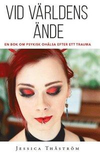bokomslag Vid världens ände : en bok om psykisk ohälsa efter trauma