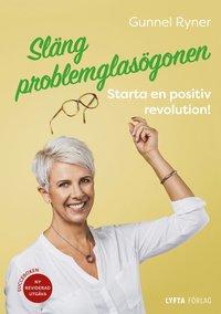 bokomslag Släng problemglasögonen : starta en positiv revolution!