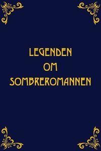 bokomslag Legenden om Sombreromannen