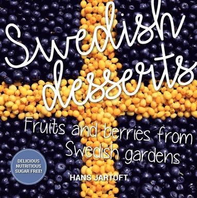 bokomslag Swedish desserts : fruits and berries from swedish gardens
