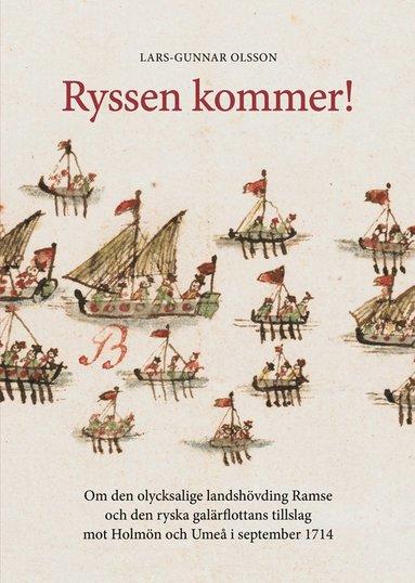 bokomslag Ryssen kommer! : om den olycksalige landshövdingen Ramse och den ryska galärflottans tillslag mot Holmön och Umeå i september 1714